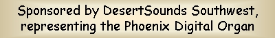 Sponsored by DesertSounds Southwest, representing the Phoenix Digital Organ