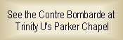 See the Contre Bombarde at Trinity U's Parker Chapel.